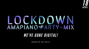 Ace da Q - Lockdown Amapiano Party mix