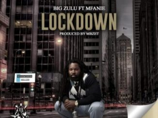 Big Zulu - Lockdown ft. Mfanie Mp3
