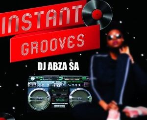 DJ Abza SA - Instant Grooves EP Download