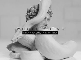 Frank Casino - Whole Thing ft. Riky Rick Mp3 Download