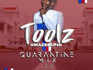 Toolz Umazelaphi - Quarantine Mix 2.0 Mp3