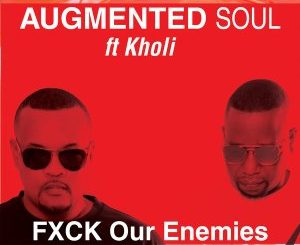 Augmented Soul & Kholi - FXCK Our Enemies (Extended) Mp3 Download