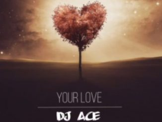DJ Ace - Your Love Mp3 Download