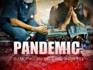 DJ SK - Pandemic Ft. Sim Kid & Mchingo PE