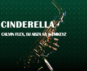 Calvin Flex, Dj Abza SA & Emkeyz - Cinderella (Original Mix) Mp3 Download