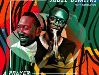 Jabzz Dimitri - A Prayer Ft. Kekelingo